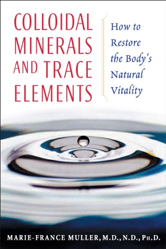 Colloidal Minerals and Trace Elements: How to Restore the Body's Natural Vitality von Healing Arts Press