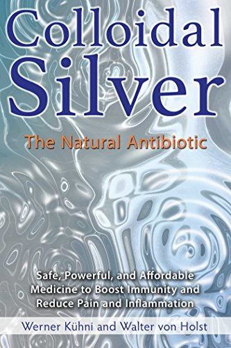 Colloidal Silver: The Natural Antibiotic von Healing Arts Press
