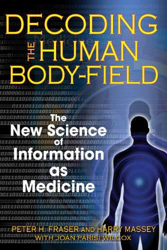 Decoding the Human Body-Field: The New Science of Information as Medicine von Healing Arts Press