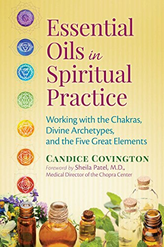 Essential Oils in Spiritual Practice: Working with the Chakras, Divine Archetypes, and the Five Great Elements von Healing Arts Press