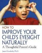 How to Improve Your Child's Eyesight Naturally: A Thoughtful Parent's Guide von Healing Arts Press