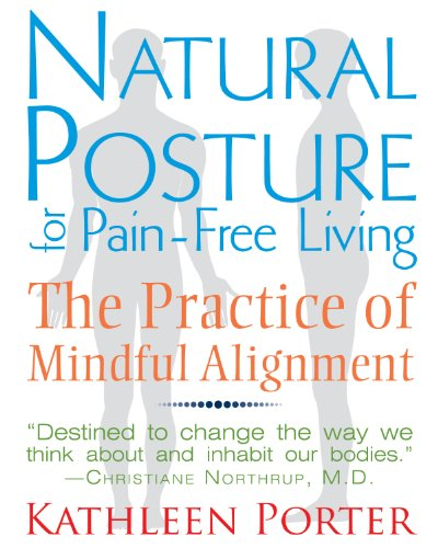 Natural Posture for Pain-Free Living: The Practice of Mindful Alignment von Healing Arts Press