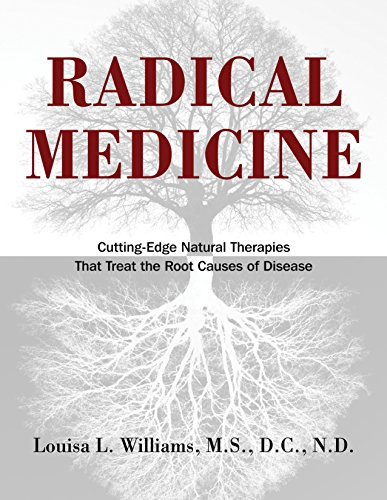 Radical Medicine: Cutting-Edge Natural Therapies That Treat the Root Causes of Disease von Healing Arts Press