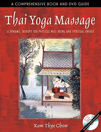 Thai Yoga Massage: A Dynamic Therapy for Physical Well-Being and Spiritual Energy von Healing Arts Press