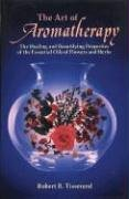 The Art of Aromatherapy: The Healing and Beautifying Properties of the Essential Oils of Flowers and Herbs von Healing Arts Press