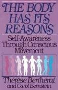 The Body Has Its Reasons: Self-Awareness Through Conscious Movement von Healing Arts Press