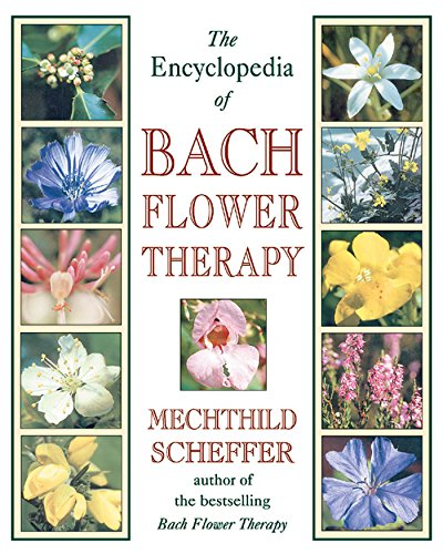 The Encyclopedia of Bach Flower Therapy von Healing Arts Press