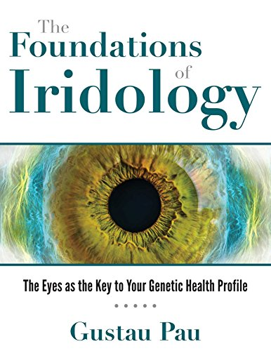 The Foundations of Iridology: The Eyes as the Key to Your Genetic Health Profile von Healing Arts Press