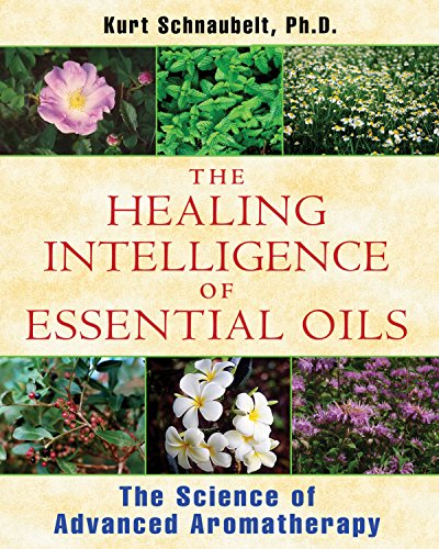 The Healing Intelligence of Essential Oils: The Science of Advanced Aromatherapy von Healing Arts Press