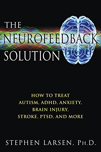 The Neurofeedback Solution: How to Treat Autism, ADHD, Anxiety, Brain Injury, Stroke, PTSD, and More von Healing Arts Press
