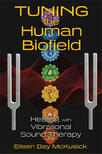 Tuning the Human Biofield: Healing with Vibrational Sound Therapy von Healing Arts Press