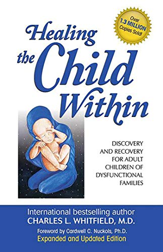 Healing the Child Within: Discovery and Recovery for Adult Children of Dysfunctional Families von Health Communications