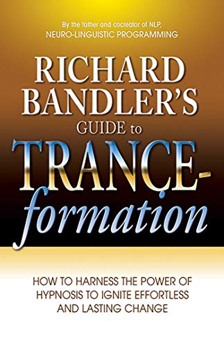 Richard Bandler's Guide to Trance-Formation: How to Harness the Power of Hypnosis to Ignite Effortless and Lasting Change von HEALTH COMMUNICATIONS