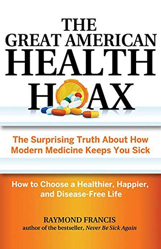 The Great American Health Hoax: The Surprising Truth About How Modern Medicine Keeps You Sick: How to Choose a Healthier, Happier, and Disease-free Life von Health Communications