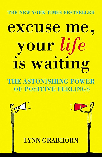 Excuse Me, Your Life is Waiting: The Power of Positive Feelings von Hodder Paperbacks