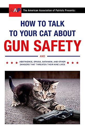 How to Talk to Your Cat About Gun Safety: and Abstinence, Drugs, Satanism, and Other Dangers That Threaten Their Nine Lives von Hodder Paperbacks