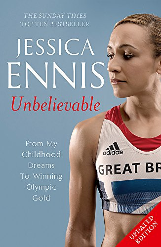 Jessica Ennis: Unbelievable - From My Childhood Dreams To Winning Olympic Gold: The life story of Team GB's Olympic Golden Girl von Hodder & Stoughton General Division