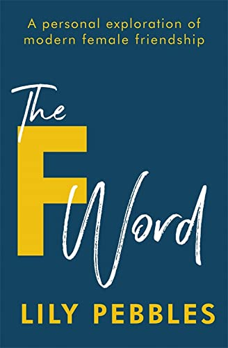 The F Word: A personal exploration of modern female friendship von Hodder Paperbacks