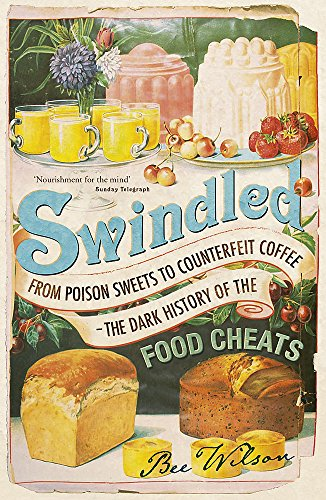 Swindled: From Poison Sweets to Counterfeit Coffee - The Dark History of the Food Cheats von Hodder & Stoughton General Division