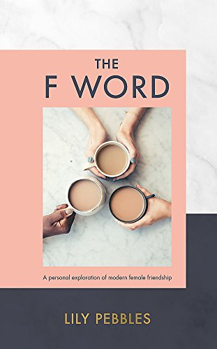 The F Word: A personal exploration of modern female friendship von Hodder & Stoughton General Division