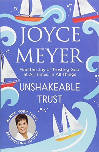 Unshakeable Trust: Find the Joy of Trusting God at All Times, in All Things von Hodder & Stoughton