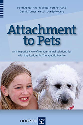Attachment to Pets: An Integrative View of Human-Animal Relationships with Implications for Therapeutic Practice von Hogrefe Publishing