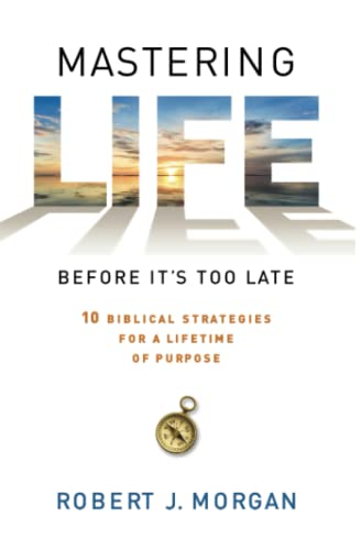 Mastering Life Before It's Too Late: 10 Biblical Strategies for a Lifetime of Purpose von Howard Books