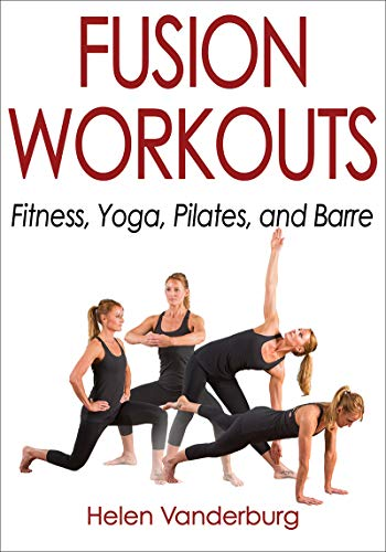 Fusion Workouts: Fitness, Yoga, Pilates and Barre von Human Kinetics