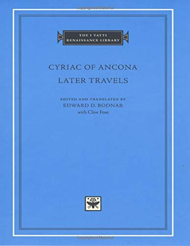 Cyriac of Ancona: Later Travels (I TATTI RENAISSANCE LIBRARY) von Harvard University Press