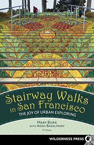 Stairway Walks in San Francisco: The Joy of Urban Exploring von Wilderness Press