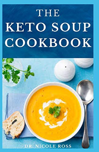 THE KETO SOUP COOKBOOK: Delicious recipes, dietery advice (include meal plan, food list and getting started) on your keto soup. von Independently Published