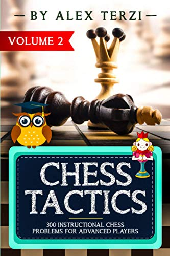 Chess Tactics: 300 Instructional Chess Problems for Advanced Players (Volume) von Independently Published
