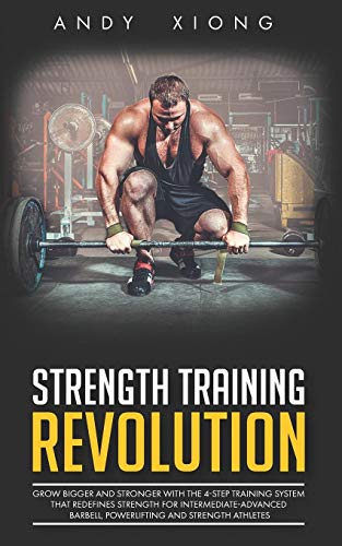 Strength Training Revolution: Grow Bigger and Stronger with the 4-Step Training System that Redefines Strength for Intermediate-Advanced Barbell, Powerlifting and Strength Athletes von Independently Published
