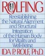 Rolfing: Reestablishing the Natural Alignment and Structural Integration of the Human Body for Vitality and Well-Being von Healing Arts Press