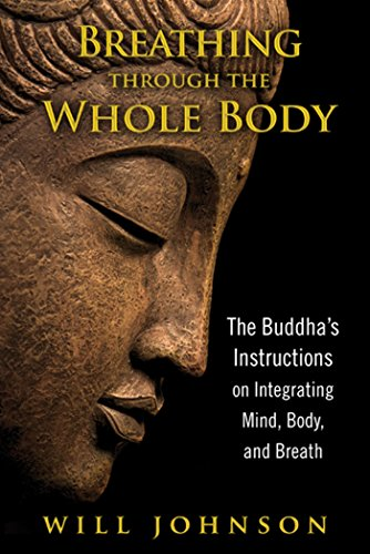 Breathing through the Whole Body: The Buddha's Instructions on Integrating Mind, Body, and Breath von Inner Traditions