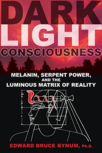 Dark Light Consciousness: Melanin, Serpent Power, and the Luminous Matrix of Reality von Inner Traditions