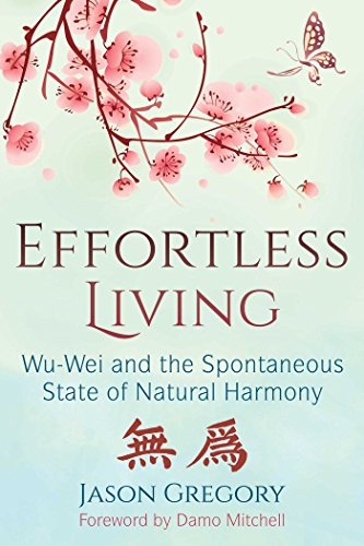 Effortless Living: Wu-Wei and the Spontaneous State of Natural Harmony von Inner Traditions