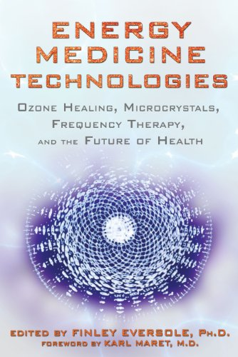 Energy Medicine Technologies: Ozone Healing, Microcrystals, Frequency Therapy, and the Future of Health von Inner Traditions