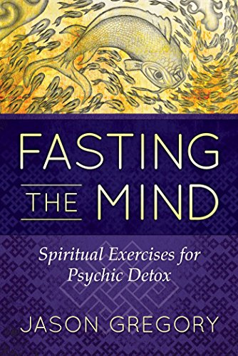 Fasting the Mind: Spiritual Exercises for Psychic Detox von Inner Traditions