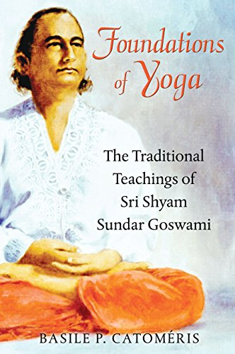 Foundations of Yoga: The Traditional Teachings of Sri Shyam Sundar Goswami von Inner Traditions