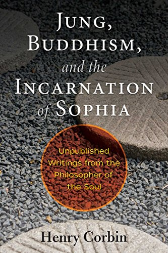 Jung, Buddhism, and the Incarnation of Sophia: Unpublished Writings from the Philosopher of the Soul von Inner Traditions