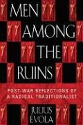 Men Among the Ruins: Post-War Reflections of a Radical Traditionalist von Inner Traditions