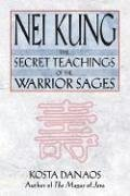 Nei Kung: The Secret Teachings of the Warrior Sages: Secret Teachings of a Taoist von Inner Traditions