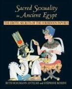 Sacred Sexuality in Ancient Egypt: The Erotic Secrets of the Forbidden Papyrus: The Erotic Secrets of the Forbidden Papyri von Inner Traditions