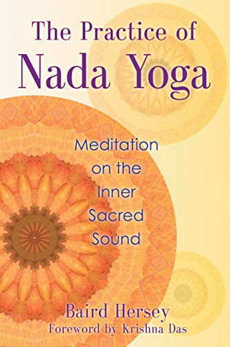 The Practice of Nada Yoga: Meditation on the Inner Sacred Sound von Inner Traditions