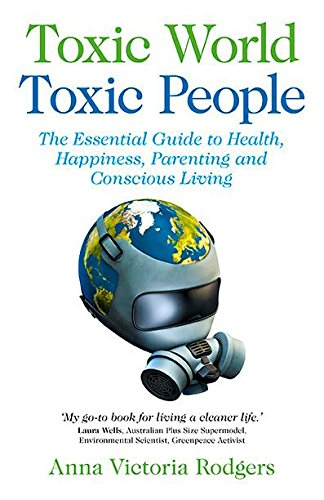 Toxic World, Toxic People: The Essential Guide to Health, Happiness, Parenting and Conscious Living von JOHN HUNT PUB