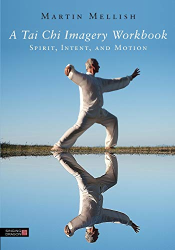 A Tai Chi Imagery Workbook: Spirit, Intent, and Motion von Jessica Kingsley Pub