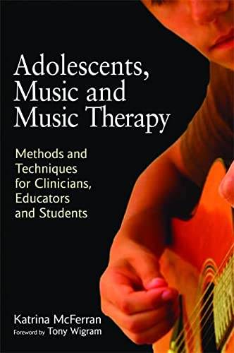 Adolescents, Music and Music Therapy: Methods and Techniques for Clincians, Educators and Students von Jessica Kingsley Pub