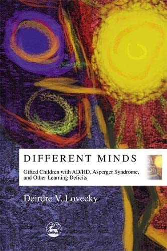 Different Minds: Gifted Children with AD/HD, Asperger Syndrome, and Other Learning Deficits von Jessica Kingsley Pub