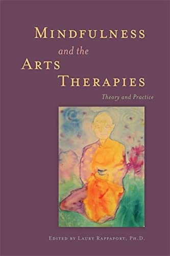 Mindfulness and the Arts Therapies: Theory and Practice von Jessica Kingsley Pub